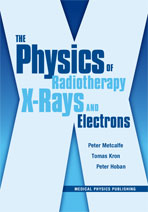 The Physics of Radiotherapy X-Rays and Electrons (Out of Print, refer to softcover)