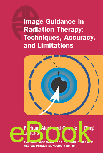 #39 Image Guidance in Radiation Therapy: Techniques, Accuracy, and Limitations, 2018 Summer School, eBook