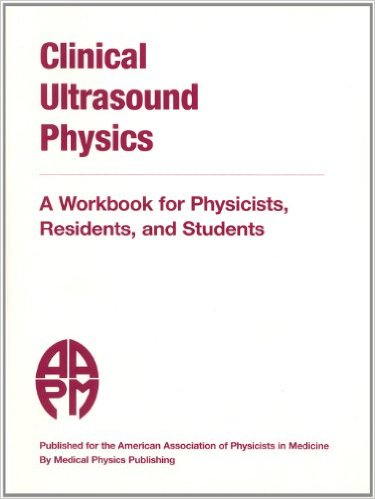 Clinical Ultrasound Physics: A Workbook for Physicists, Residents, and Students